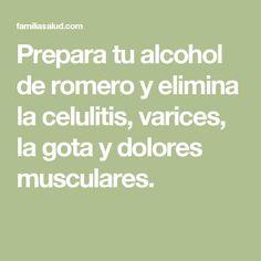 Prepara tu alcohol de romero y elimina la celulitis, varices, la gota y dolores musculares.