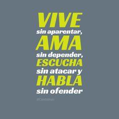 #Vive sin aparentar, #Ama sin depender, #Escucha sin atacar y #Habla sin ofender. #Citas #Frases @Candidman
