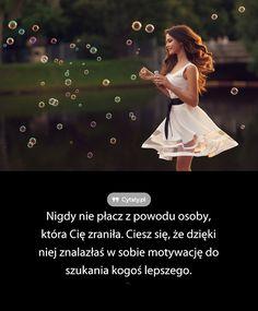 Nigdy nie płacz z powodu osoby, która Cię zraniła. Ciesz się, że dzięki niej znalazłaś ...