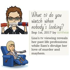 What Lisa watches on tv reveals her past life professions while Sam's divulge her love of murder and mayhem.
