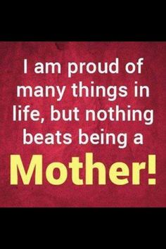 Im most proud of being a mom!