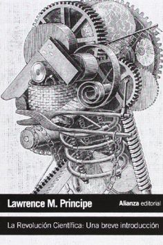 La revolución científica : una breve introducción / Lawrence M. Principe ; [traducción de Miguel Paredes Larrucea]