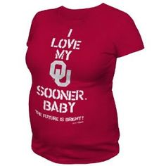 Ohhhhh lord tara.. so you!! NCAA Oklahoma Sooners T.Fisher I Love My Baby Maternity Tee Shirt