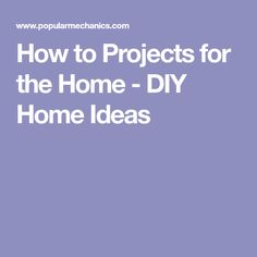 How to Projects for the Home - DIY Home Ideas
