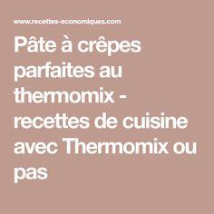 Pâte à crêpes parfaites au thermomix - recettes de cuisine avec Thermomix ou pas