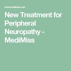 New Treatment for Peripheral Neuropathy - MediMiss