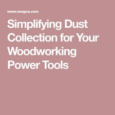 Simplifying Dust Collection for Your Woodworking Power Tools