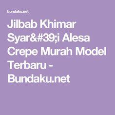 Jilbab Khimar Syar'i Alesa Crepe Murah Model Terbaru - Bundaku.net