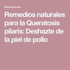 Remedios naturales para la Queratosis pilaris: Deshazte de la piel de pollo