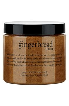 philosophy 'the gingerbread man' hot salt body scrub!!!  This is the only man you will need in your shower:) (Buy at Sephora, QVCor Nordstrom)