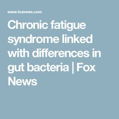 Chronic fatigue syndrome linked with differences in gut bacteria   | Fox News