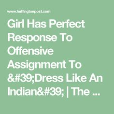 Girl Has Perfect Response To Offensive Assignment To 'Dress Like An Indian' | The Huffington Post