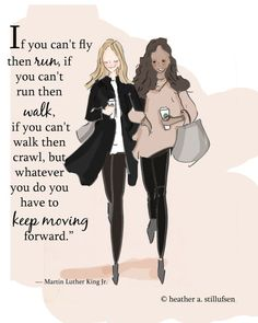 If you can't fly then run, if you can't run then walk, if you can't walk then crawl, but whatever you do you have to keep moving forward - Martin Luther King Jr. Notting Hill Quotes, Keep Moving Forward, Move Forward, King Jr, Martin Luther King, Woman Quotes, Lady Quotes, Friend Quotes, Friendship Quotes