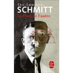 La Part de l'autre est un roman de l'écrivain français Éric-Emmanuel Schmitt, paru en 2001. Il s'agit d'une biographie romancée d'Adolf Hitler en parallèle avec une biographie uchronique d'Adolf H. Selon Schmitt, « la minute qui a changé le cours du monde est celle où l'un des membres du jury de l'École des beaux-arts de Vienne prononça la phrase « Adolf Hitler : recalé » Ceci n'est pas de Simon, je le recopierai plus tard.