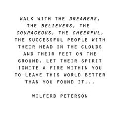 // thank you to my friends, mentors and role models, dreamers and believers, the courageous and cheerful and successful, for igniting a fire within me to do better than you found it.. wilfred peterson. #quotes #wisdom