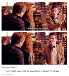 The biggest dork in the entire universe. <----SEE THIS IS WHY IM GOING TO MISS MATT SMITH