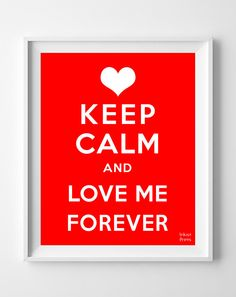 'Keep Calm and Love Me Forever' Print