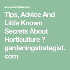 Tips, Advice And Little Known Secrets About Horticulture ⋆ gardeningstrategist.com