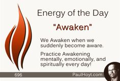 My entire life has been about the Practice of Awakening - to become extremely self-aware and to Awaken to all aspects of this incredible human experience.  How about you?