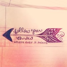 Follow Your Arrow Wherever it Points Love the idea would use a different font and have the font the same throughout the tattoo