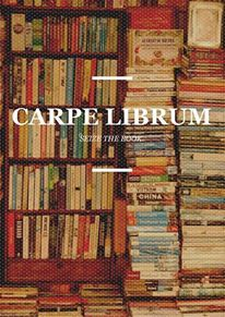 """Carpe Librum - Seize the BOOK    Except the one I am reading- then you are going to pull back a bloody stump and get a look of """"Don't Try that again..."""""""
