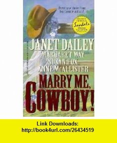 Marry Me, Cowboy (9780373832996) Janet Dailey, Margaret Way, Susan Fox, Anne McAllister , ISBN-10: 0373832990  , ISBN-13: 978-0373832996 ,  , tutorials , pdf , ebook , torrent , downloads , rapidshare , filesonic , hotfile , megaupload , fileserve
