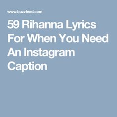 59 Rihanna Lyrics For When You Need An Instagram Caption