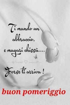 Buon pomeriggio Good Afternoon, Good Morning, Italian Phrases, Make A Wish, Say Hello, Good Day, Tattoo Quotes, Romantic, Sayings