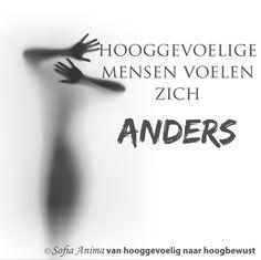 Hooggevoelige mensen voelen zich anders. Sofia Anima, praktijk voor hooggevoelige mensen www.sofia-anima.nl