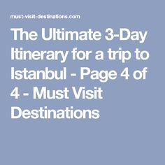 The Ultimate 3-Day Itinerary for a trip to Istanbul - Page 4 of 4 - Must Visit Destinations