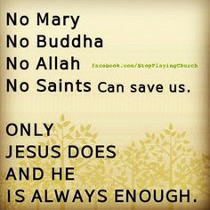 Jesus is the only way..