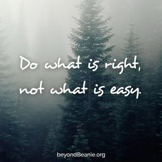 Don what is right, not what is easy.