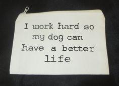 I Work Hard So My Dog Can Have a Better Life Makeup Bag Ivory Black New Funny  #KK