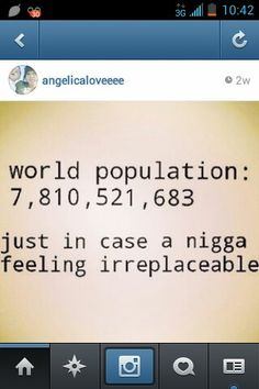 Lmao youre not irreplaceable. Niggas be like. Bitches be like