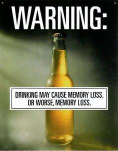 """""""Warning: Drinking may cause memory loss. Or worse, memory loss."""" Haha - Drink Responsibly! #tahoemoonshine"""