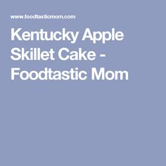 Kentucky Apple Skillet Cake - Foodtastic Mom