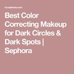 Best Color Correcting Makeup for Dark Circles & Dark Spots | Sephora