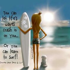 You can let life's waves crash in on you. Or you can learn to surf - Jane Lee Logan((( I am a slow learner .I take life in a slow motion .so that I don't have any regrets . Sassy Quotes, Great Quotes, Life Quotes, Inspirational Quotes, Qoutes, Motivational Quotes, Passion Quotes, Mom Quotes, Quotable Quotes