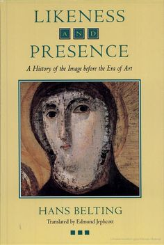 Likeness and Presence: A History of the Image before the Era of Art - Hans Belting - Google Books