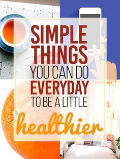 21 Little Things You Can Do Every Day To Be Healthier