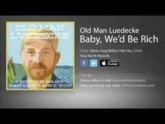 Old Man Luedecke - Baby We'd Be Rich