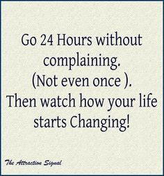 Go 24 hours without complaining & find peace-http://atpeacearts.wordpress.com/2013/04/12/the-24-hour-no-complaining-challenge/