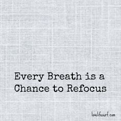 Every breath.