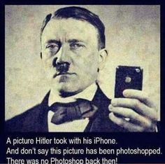 Funny Hitler iPhone Photoshop Selfie Meme - A picture Hitler took with his iPhone.  And don't say this picture has been photoshopped.  There was no Photoshop back then!
