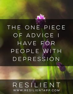 The One Piece of Advice I Have for People with Depression #depression #depressed #mentalhealth #mentalillness #recovery #happiness #happy