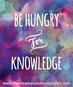 Be Hungry for Knowledge
