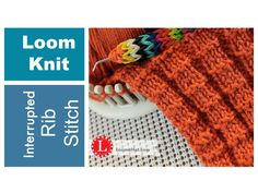 LOOM KNITTING STITCHES: The Interrupted Rib Stitch on a Loom AKA Thermal...