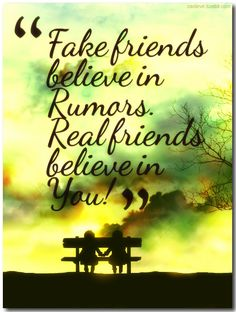 Fake friends believe in 'rumors'. Real friends... | Fabulous Quotes