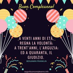 A venti anni di età, regna la volontà; a trent'anni, l'arguzia; ed a quaranta, il giudizio. Benjamin Franklin Happy Birthday Messages, Happy Birthday Quotes, Diy Birthday, Birthday Gifts, Guy Friends, Happy B Day, Love Gifts, Mary Kay, Benjamin Franklin