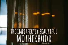 the imperfectly beautiful motherhood - you can miss motherhood looking for perfect. @finding_joy